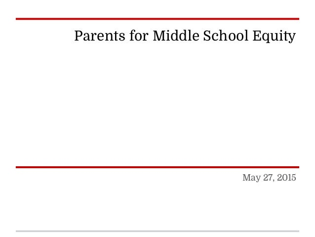 Parents for Middle School Equity May 27, 2015