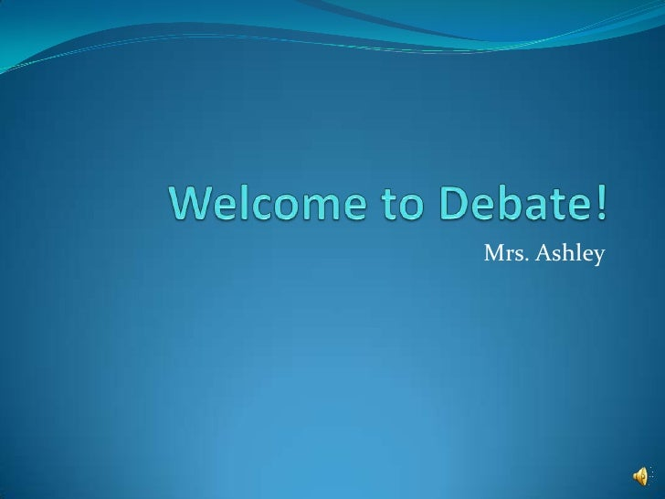 Welcome to Debate!<br />Mrs. Ashley<br />