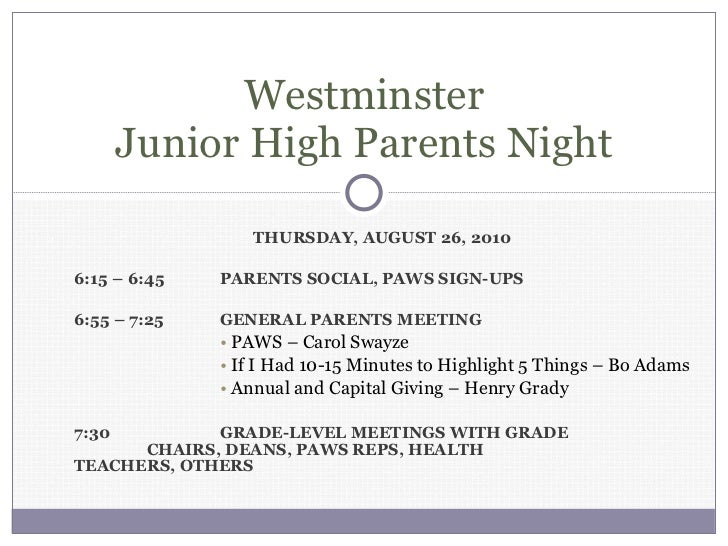 <ul><li>THURSDAY, AUGUST 26, 2010 </li></ul><ul><li>6:15 – 6:45 PARENTS SOCIAL, PAWS SIGN-UPS </li></ul><ul><li>6:55 – 7:2...