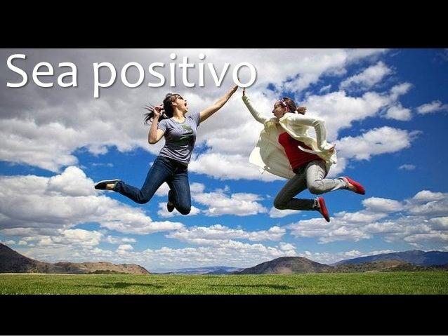Sea positivo