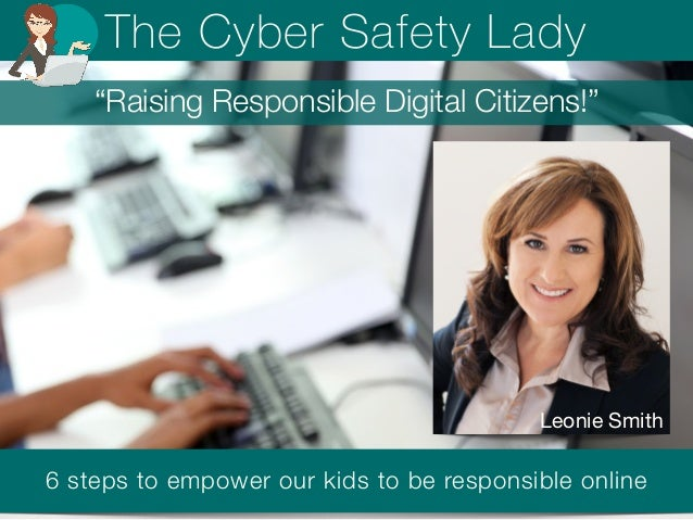 "The Cyber Safety Lady  ""Raising Responsible Digital Citizens!""  Leonie Smith  6 steps to empower our kids to be responsibl..."