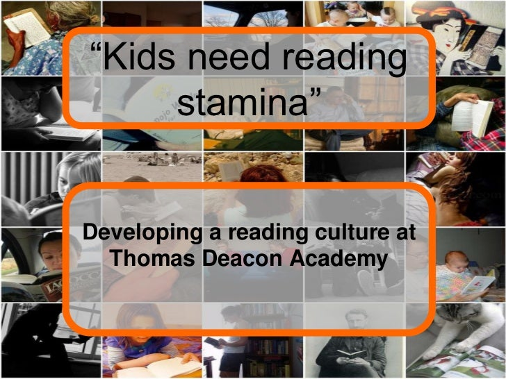 """Kids need reading     stamina""Developing a reading culture at  Thomas Deacon Academy"