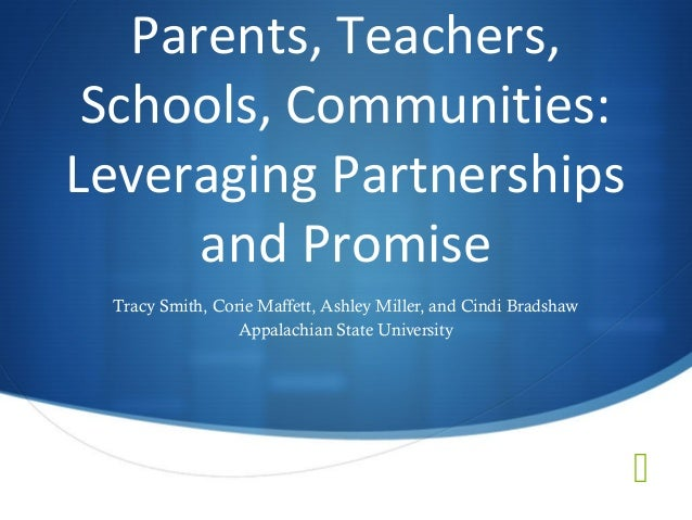Parents, Teachers, Schools, Communities:Leveraging Partnerships      and Promise Tracy Smith, Corie Maffett, Ashley Miller...