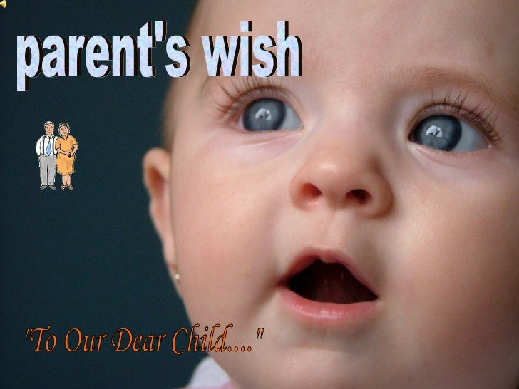 """""""To Our Dear Child...."""" parent's wish"""