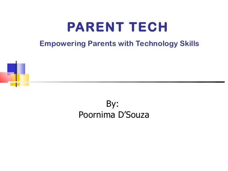 PARENT TECH   Empowering Parents with  Technology Skills By:  Poornima D'Souza