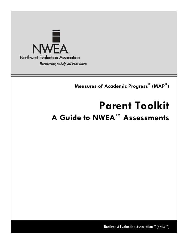 Measures of Academic Progress® (MAP®)              Parent ToolkitA Guide to NWEA™ Assessments                Northwest Eva...