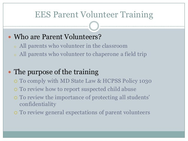 EES Parent Volunteer Training  Who are Parent Volunteers? o All parents who volunteer in the classroom o All parents who ...