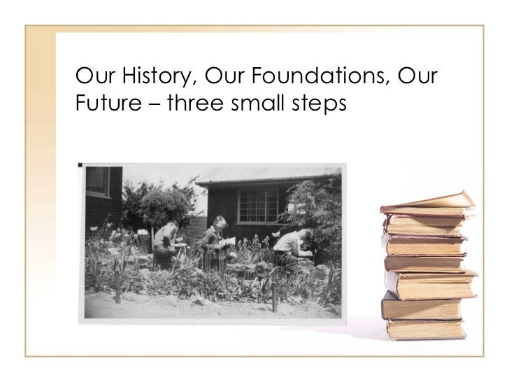 Our History, Our Foundations, Our Future – three small steps
