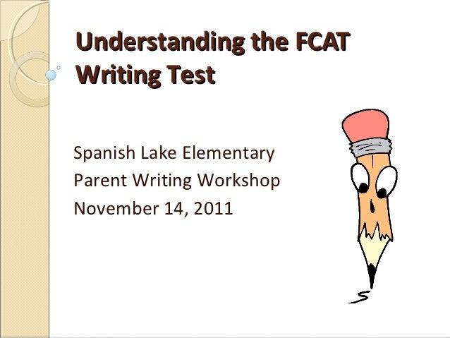 Understanding the FCATWriting TestSpanish Lake ElementaryParent Writing WorkshopNovember 14, 2011
