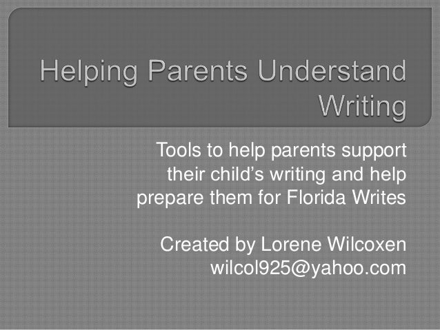 Tools to help parents support their child's writing and help prepare them for Florida Writes Created by Lorene Wilcoxen wi...