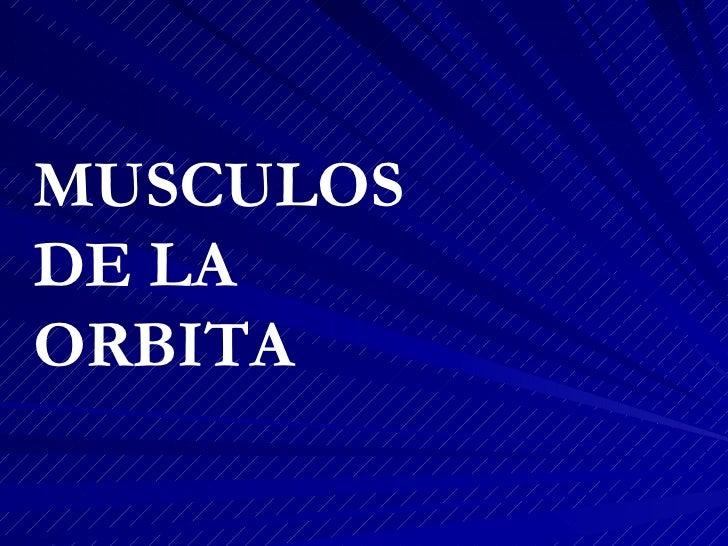 MUSCULOS  DE LA  ORBITA