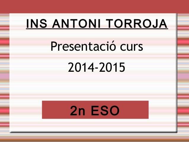 INS ANTONI TORROJA  Presentació curs  2014-2015  2n ESO
