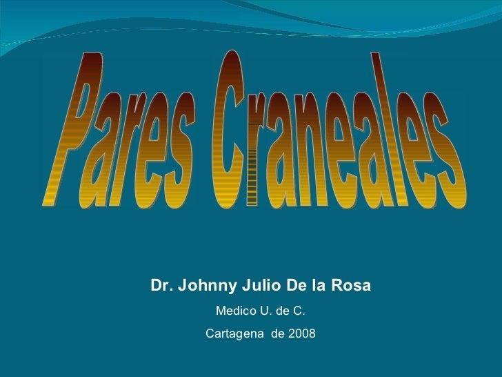 Pares Craneales Dr. Johnny Julio De la Rosa Medico U. de C. Cartagena  de 2008