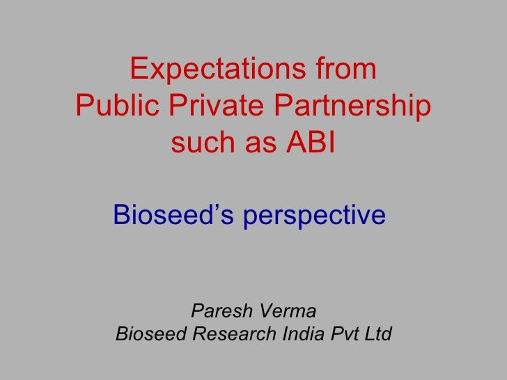 Expectations from Public Private Partnership such as ABI Bioseed's perspective  Paresh Verma Bioseed Research India Pvt Ltd