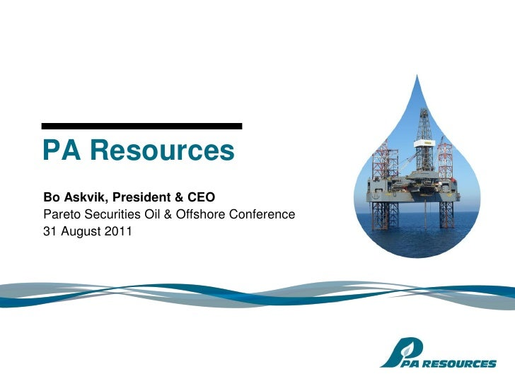 PA ResourcesBo Askvik, President & CEOPareto Securities Oil & Offshore Conference31 August 2011