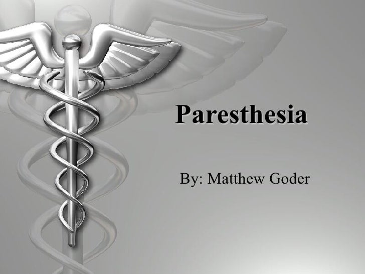 Paresthesia   By: Matthew Goder
