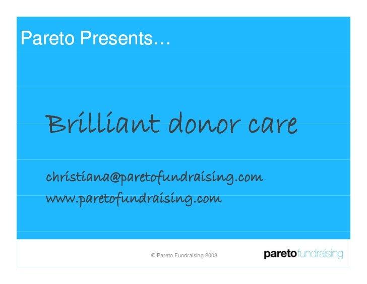 Pareto Presents…      Brilliant donor care   christiana@paretofundraising.com   www.paretofundraising.com          a et f ...
