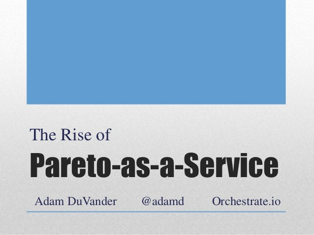 Pareto-as-a-Service The Rise of Adam DuVander @adamd Orchestrate.io