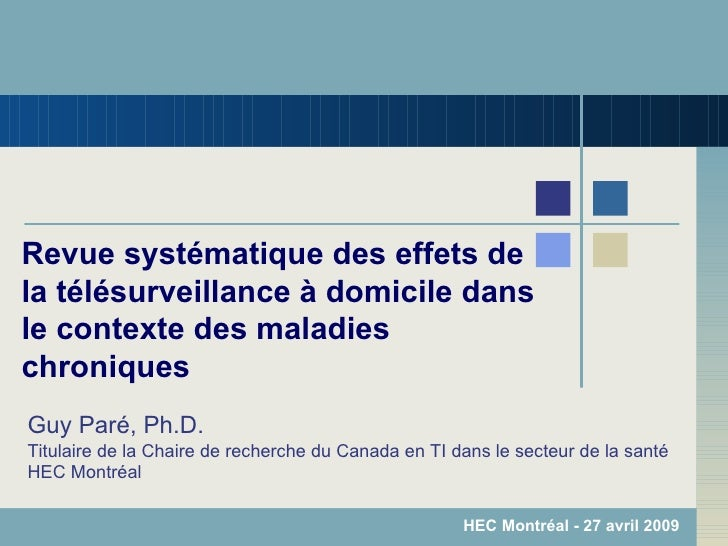 Revue systématique des effets de la télésurveillance à domicile dans le contexte des maladies chroniques Guy Paré, Ph.D. T...