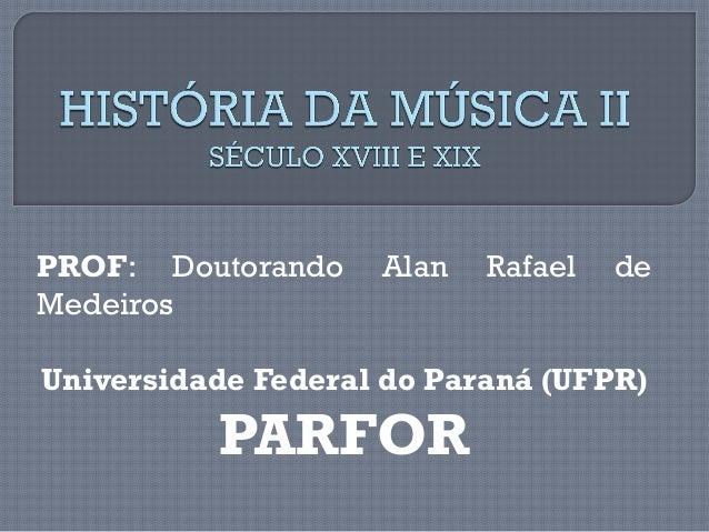 PROF: Doutorando Alan Rafael de Medeiros Universidade Federal do Paraná (UFPR) PARFOR