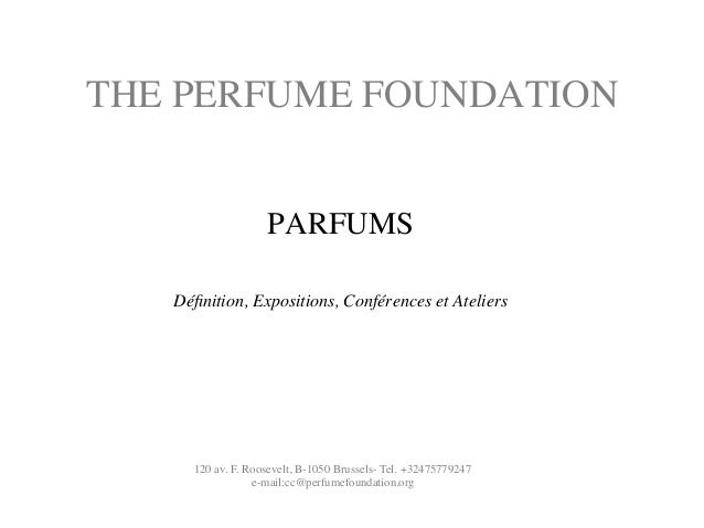 THE PERFUME FOUNDATION	  PARFUMS	  	  Définition, Expositions, Conférences et Ateliers	  	  	  	  	  	  120 av. F. Roosevel...