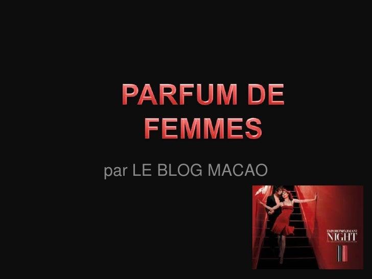 par LE BLOG MACAO<br />PARFUM DE FEMMES<br />