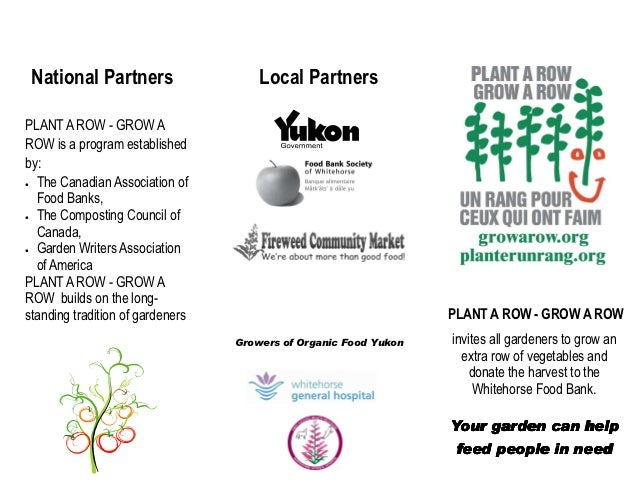 National Partners                    Local PartnersPLANT A ROW - GROW AROW is a program establishedby:• The Canadian Assoc...