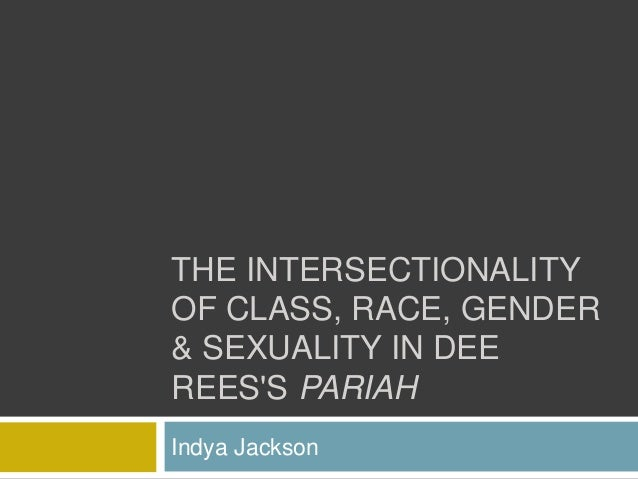 THE INTERSECTIONALITYOF CLASS, RACE, GENDER& SEXUALITY IN DEEREESS PARIAHIndya Jackson