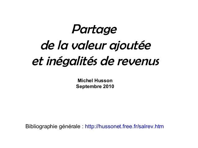 Partage de la valeur ajoutée et inégalités de revenus Michel Husson Septembre 2010 Bibliographie générale : http://hussone...