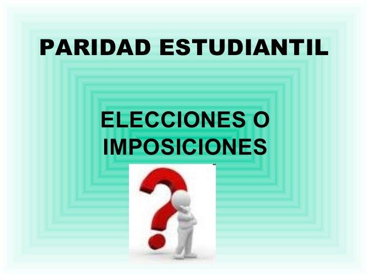PARIDAD ESTUDIANTIL ELECCIONES O IMPOSICIONES