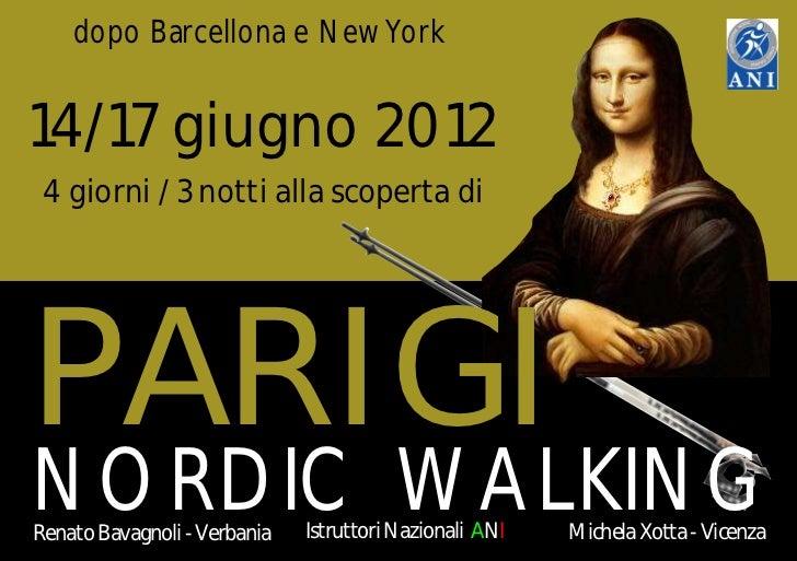 dopo Barcellona e New York14/17 giugno 2012 4 giorni / 3 notti alla scoperta diPARIGINORDIC WALKINGRenato Bavagnoli - Verb...