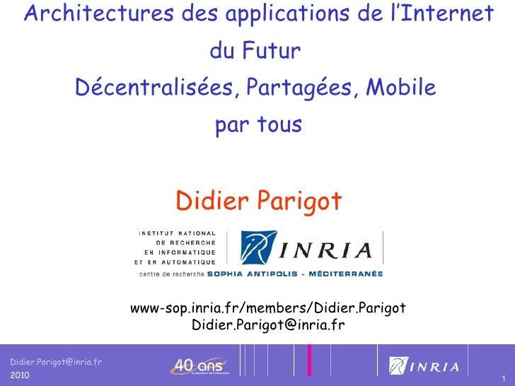 Architectures des applications de l'Internet du Futur  Décentralisées, Partagées, Mobile  par tous   Didier Parigot www-so...
