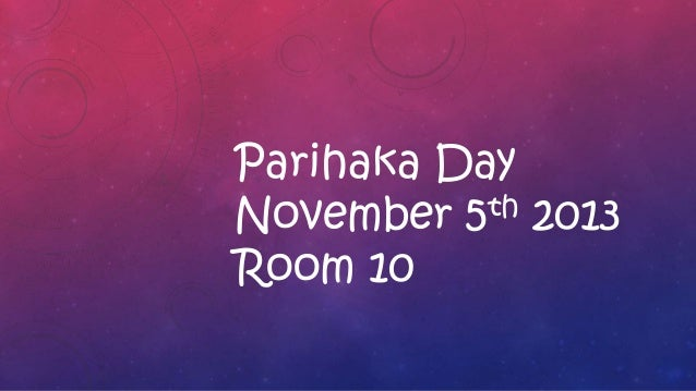 Parihaka Day th 2013 November 5 Room 10