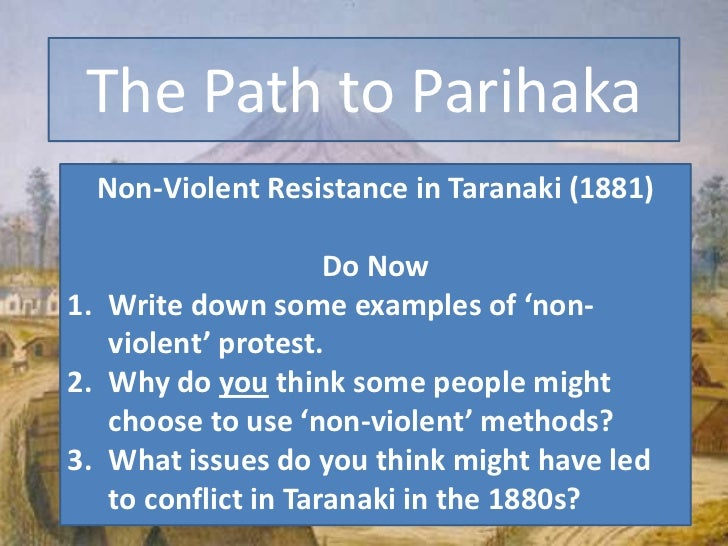 The Path to Parihaka<br />Non-Violent Resistance in Taranaki (1881)<br />Do Now<br />Write down some examples of 'non-viol...