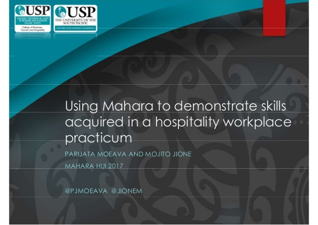 Using Mahara to demonstrate skills acquired in a hospitality workplace practicum PARIJATA MOEAVA AND MOJITO JIONE MAHARA H...
