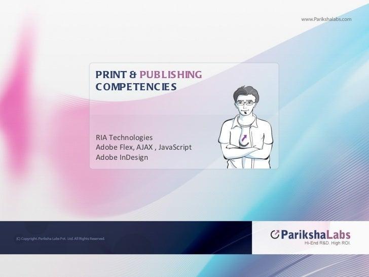 PRINT &  PUBLISHING  COMPETENCIES RIA Technologies  Adobe Flex, AJAX , JavaScript Adobe InDesign