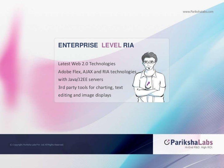 ENTERPRISE  LEVEL RIA<br />Latest Web 2.0 Technologies<br />Adobe Flex, AJAX and RIA technologies <br />with Java/J2EE ser...