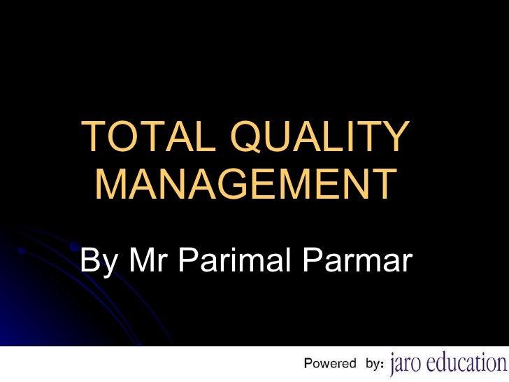 TOTAL QUALITY MANAGEMENT By Mr Parimal Parmar