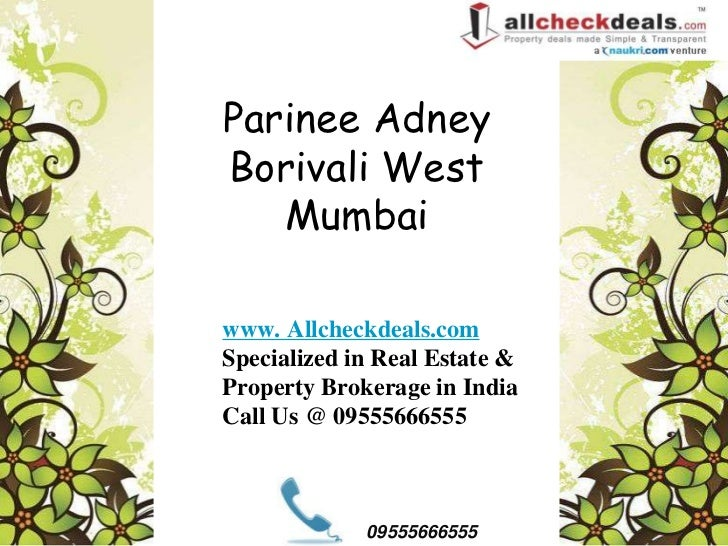 Parinee AdneyBorivali West   Mumbaiwww. Allcheckdeals.comSpecialized in Real Estate &Property Brokerage in IndiaCall Us @ ...