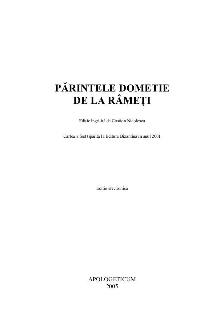 PĂRINTELE DOMETIE   DE LA RÂMEŢI          Ediţie îngrijită de Costion Nicolescu Cartea a fost tipărită la Editura Bizantin...