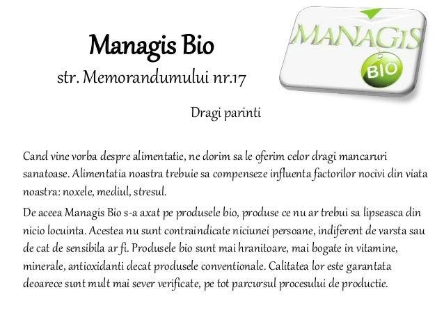 Managis Bio str. Memorandumului nr.17 Dragi parinti Cand vine vorba despre alimentatie, ne dorim sa le oferim celor dragi ...