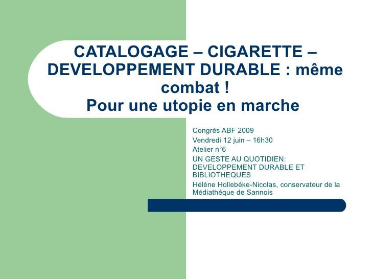 CATALOGAGE – CIGARETTE – DEVELOPPEMENT DURABLE : même combat ! Pour une utopie en marche  Congrès ABF 2009 Vendredi 12 jui...