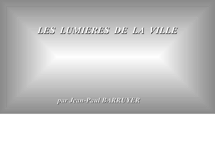 LES  LUMIERES  DE  LA  VILLE par Jean-Paul BARRUYER