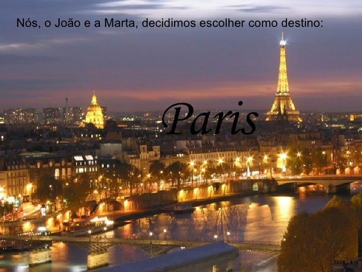 Paris Nós, o João e a Marta, decidimos escolher como destino: