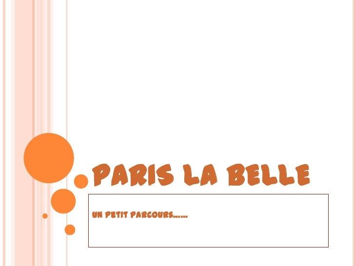 PARIS LA BELLE<br />Un petitparcours……<br />