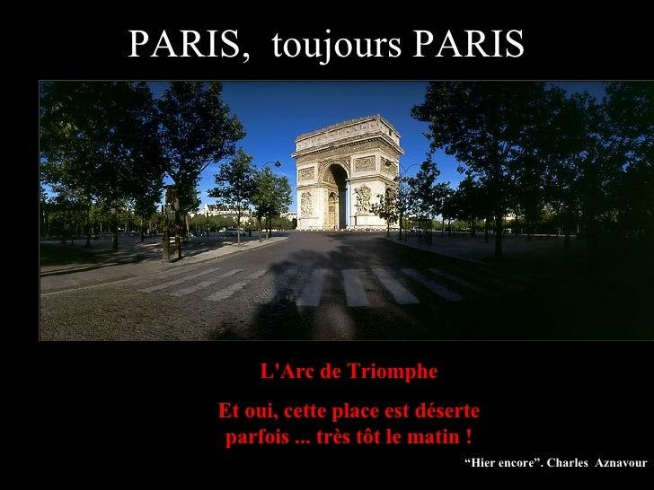 """L'Arc de Triomphe Et oui, cette place est déserte parfois ... très tôt le matin ! """" Hier encore"""". Charles  Aznavour PARIS,..."""