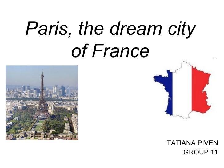 Paris, the dream city of France TATIANA PIVEN GROUP 11