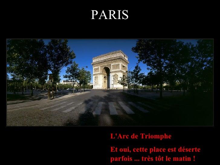 PARIS L'Arc de Triomphe Et oui, cette place est déserte parfois ... très tôt le matin !
