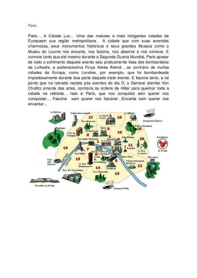ParisParis… A Cidade Luz… Uma das maiores e mais intrigantes cidades daEuropaem sua região metropolitana. A cidade que com...