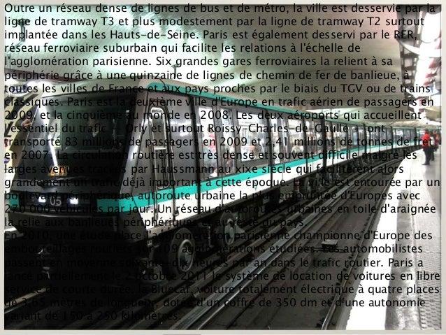 Outre un réseau dense de lignes de bus et de métro, la ville est desservie par laligne de tramway T3 et plus modestement p...
